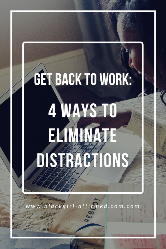 Get Back To Work: 4 Ways To Eliminate Distractions