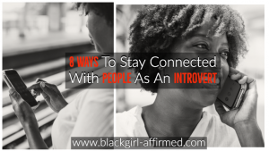 8 Ways To Stay Connected With People As An Introvert