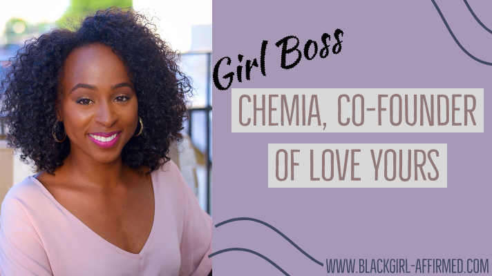 Girl Boss: Chemia, Co-Founder of Love Yours