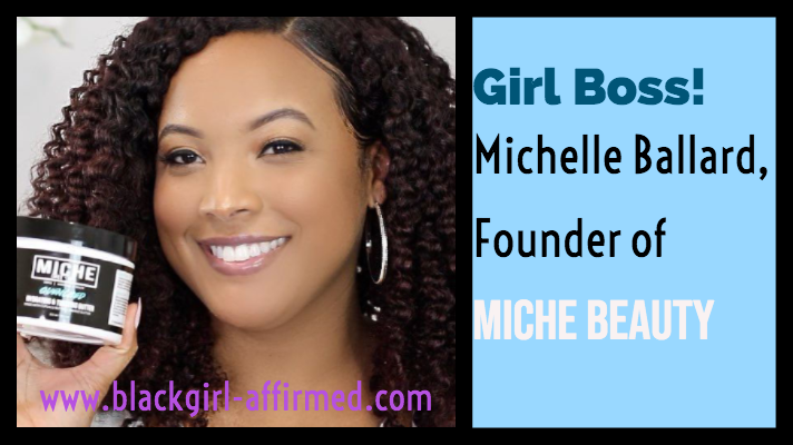 Girl Boss!, Michelle Ballard, Founder of Miche Beauty