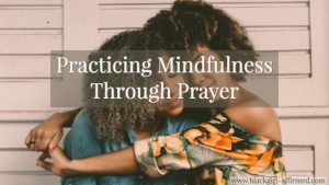 Practicing Mindfulness Through Prayer