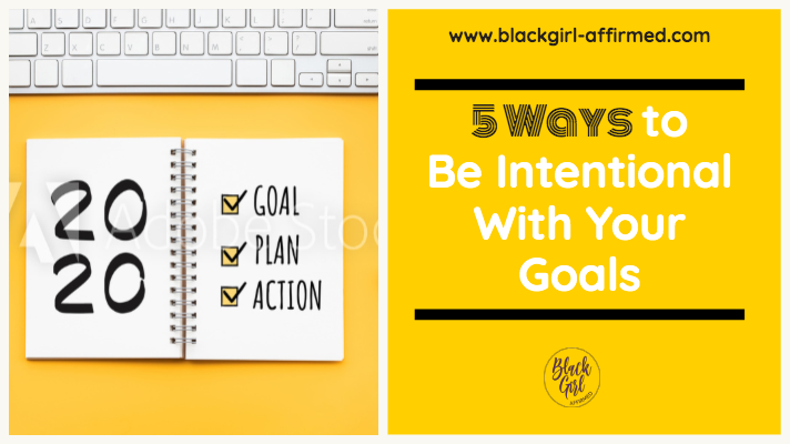 5 Ways to be Intentional With Your Goals