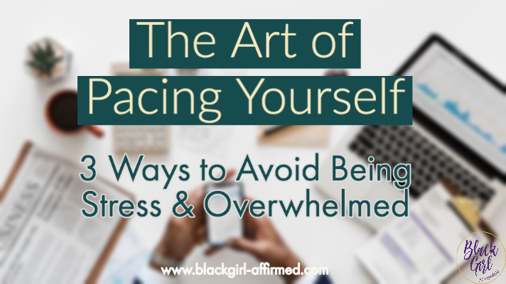 The Art of Pacing Yourself: 3 Ways to Avoid Being Stress & Overwhelmed
