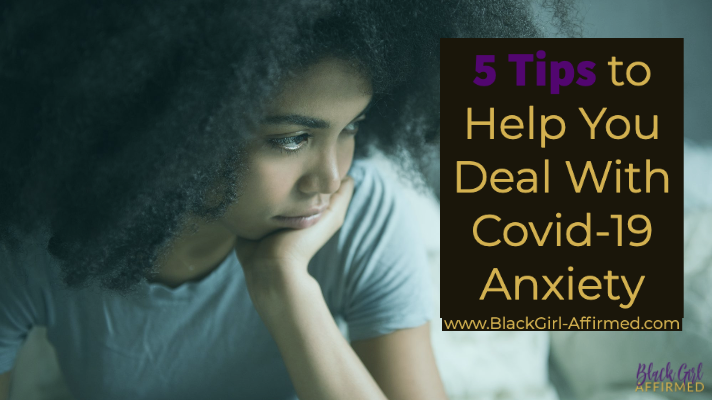 5 Tips to Help You Deal With Covid-19 Anxiety