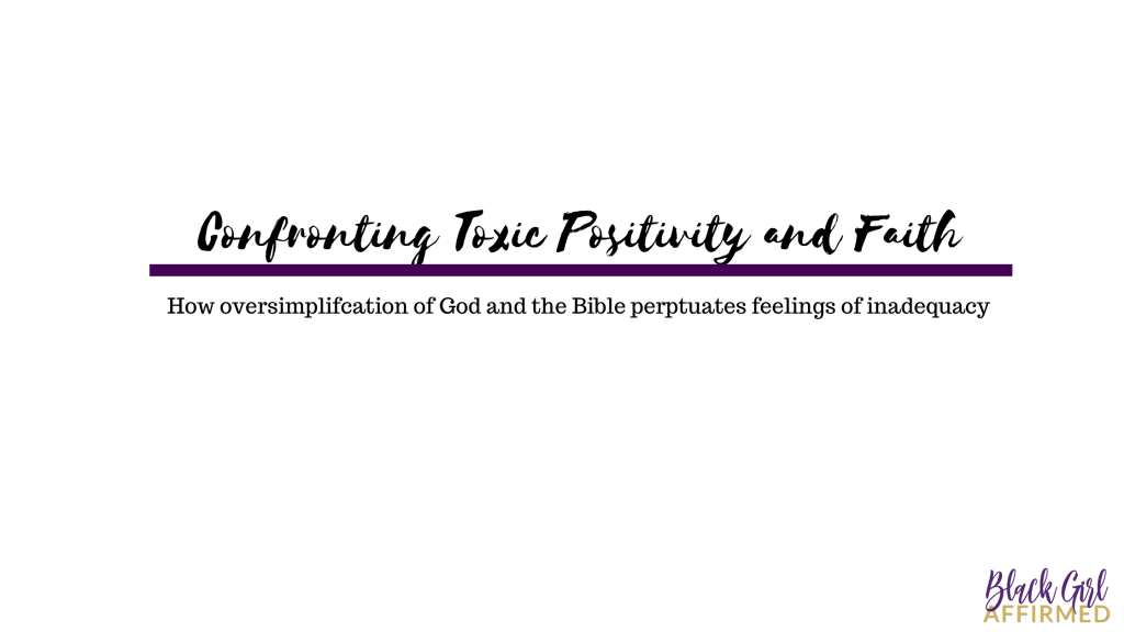 Confronting Toxic Positivity and Faith: How Oversimplification of God and the Bible Perpetuates Feelings of Inadequacy