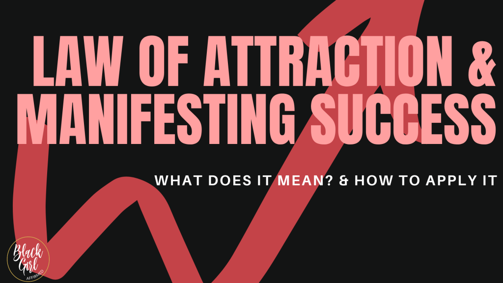 Law of Attraction & Manifesting Success: What does it mean? & How to apply it